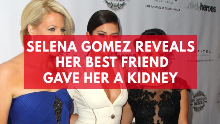 Selena Gomez reveals her best friend gave her a kidney