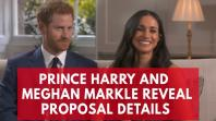 Prince Harry and Meghan Markle reveal how they got engaged