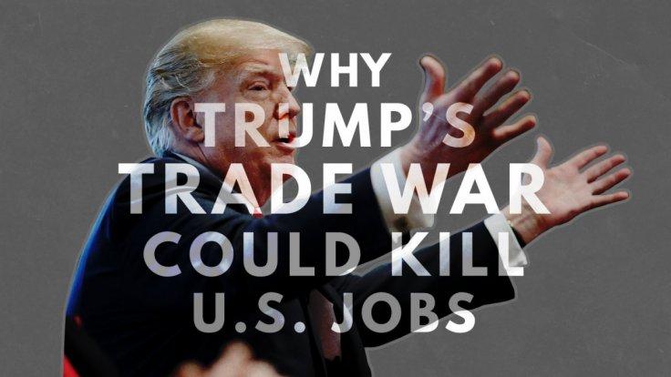 why-trumps-trade-war-could-kill-us-jobs