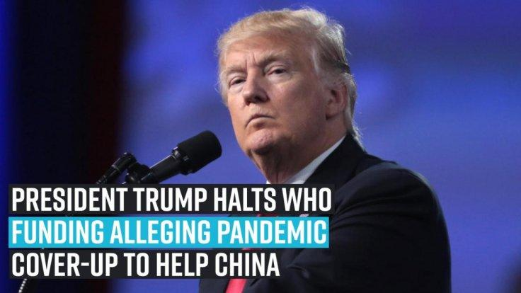 president-trump-halts-who-funding-alleging-pandemic-cover-up-to-help-china