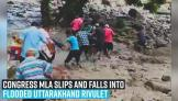 congress-mla-slips-and-falls-into-flooded-uttarakhand-rivulet