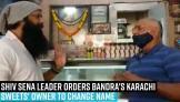 shiv-sena-leader-orders-bandras-karachi-sweets-owner-to-change-name-watch