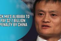 jack-mas-alibaba-to-pay-2-7-billion-penalty-by-china
