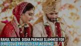 rahul-vaidya-and-disha-parmar-slammed-for-zero-covid-protocols-at-wedding