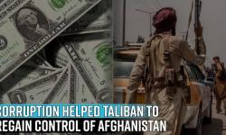 how-corruption-played-a-crucial-role-in-marking-the-return-of-taliban-in-afghanistan