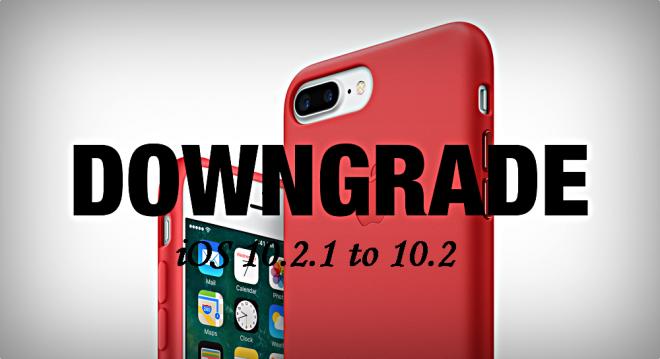 Downgrade iOS 10.2.1 to iOS 10.2